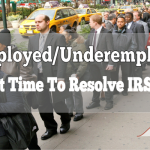 Unemployed/Underemployed? Perfect Time To Resolve IRS Debt!
