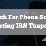 Watch For Phone Scam Targeting IRS Taxpayers