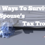 3 Ways To Survive Your Spouse's Tax Troubles